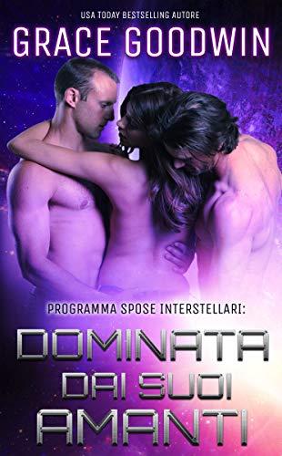 Dominata dai suoi amanti (Programma Spose Interstellari® Vol. 1) (Italian Edition)