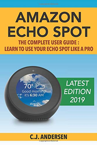 Pdf Engineering Amazon Echo Spot - The Complete User Guide: Learn to Use Your Echo Spot Like A Pro (Alexa & Echo Spot Setup, Tips and Tricks)