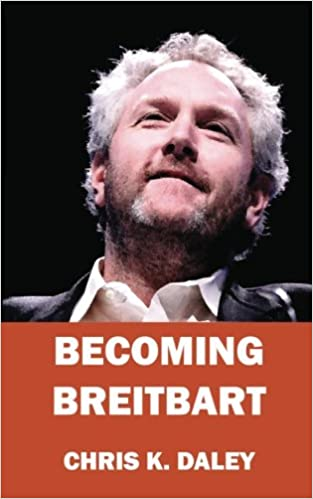 Becoming Breitbart: The Impact of a New Media Revolutionary: Chris K