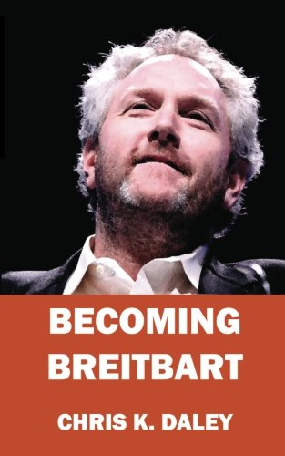 Becoming Breitbart  The Impact Of A New Media Revolutionary