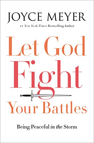Let God Fight Your Battles: Being Peaceful in the Storm (Joyce Meyer Study Bible Kindle)