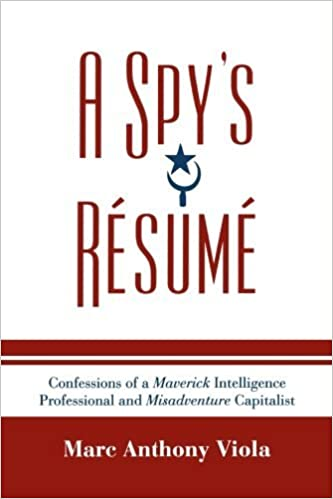 A Spy's R?sum?: Confessions of a Maverick Intelligence Professional and Misadventure Capitalist (Scarecrow Professional Intelligence Education: A Spy's Resume) by Marc Anthony Viola (2008-09-29)
