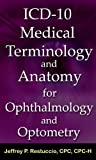 img - for ICD-10 Medical Terminology and Anatomy for Ophthalmology and Optometry (ICD-10 Coding) book / textbook / text book