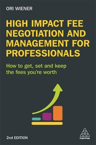 high-impact-fee-negotiation-and-management-for-professionals-how-to-get-set-and-keep-the-fees-youre-