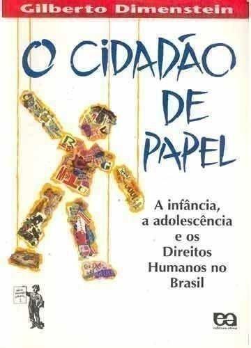 O cidada~o de papel: A infa^ncia, a adolesce^ncia e os direitos humanos no Brasil (Se´rie Discussa~o aberta) (Portuguese Edition) - Dimenstein, Gilberto