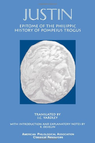 Epitome of the Philippic History Of Pompeius Trogus (American Philological Association Classical Resources)