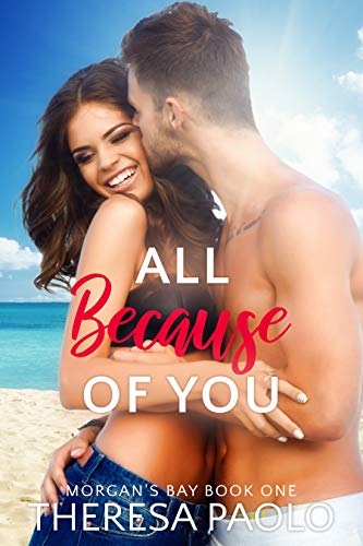 All Because of You (Morgan's Bay Book 1) by [Paolo, Theresa]