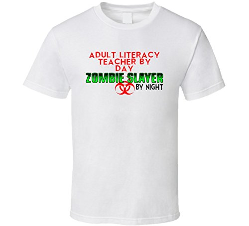 Adult Literacy Teacher By Day Zombie Slayer By Night Halloween Costume Job T Shirt L White