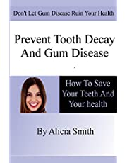 Prevent Tooth Decay and Gum Disease - How To Save Your Teeth And Your Health