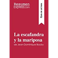 La escafandra y la mariposa de Jean-Dominique Bauby (Guía de lectura): Resumen Y Análisis Completo (Spanish Edition)