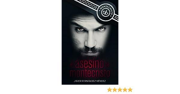 EL ASESINO DE MONTECRISTO: No podía dejar de hacer aquello que le producía tanta satisfacción, a lo que tanto tiempo y esfuerzo había dedicado y que era .