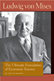 The Ultimate Foundation of Economic Science: An Essay on Method (Liberty Fund Library of the Works of Ludwig von Mises)