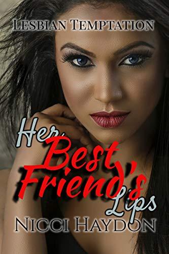 Her Best Friend's Lips (Lesbian Temptation Book 4) (Lesbian Seduces Best Friend)