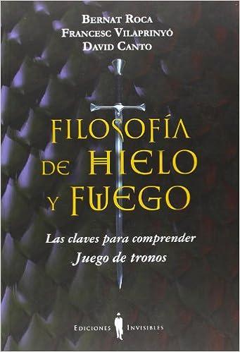 Filosofía De Hielo Y Fuego. Las Claves Para Comprender Juego De ...