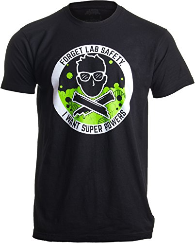 Forget Lab Safety, I Want Super Powers | Funny Science Teacher Men Women T-Shirt-(Adult,L) Black ()