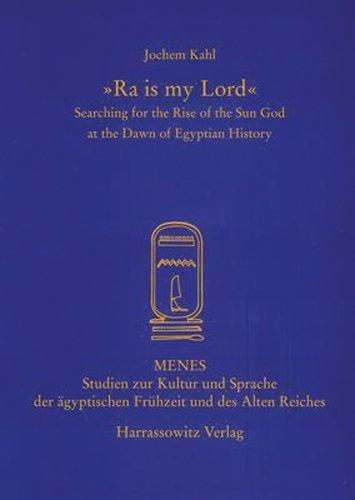 Ra is My Lord: Searching for the Rise of the Sun God at the Dawn of Egyptian History (MENES - STUDIEN ZUR KULTUR UND SPRACHE DER AEGYPTISCHEN FRUEHZEIT UND DES ALTEN REICHES)
