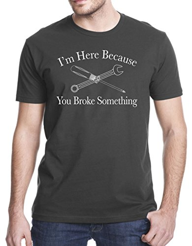 I Am Here Because You Broke Something Funny T-Shirt, Large, Charcoal Gray