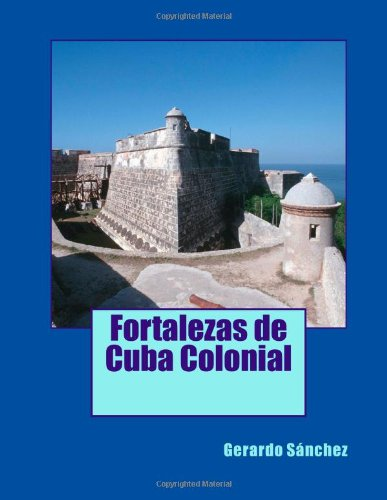 Descargar Libro Fortalezas De Cuba Colonial Gerardo Sanchez