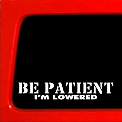 be Patient Im Lowered Sticker Decal JDM Honda funny turbo si itr ""