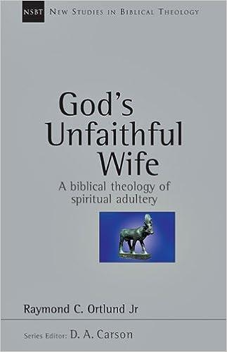 God's Unfaithful Wife: A Biblical Theology of Spiritual Adultery