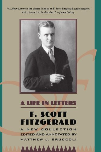 F. Scott Fitzgerald: A Life in Letters: A New Collection Edited and Annotated by Matthew J. Bruccoli (F Scott Fitzgerald Best Novels)