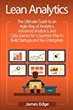 img - for Lean Analytics: The Ultimate Guide to an Agile Way of Analytics, Advanced Analytics, and Data Science for a Superior Way to Build Startups and Run Enterprises book / textbook / text book