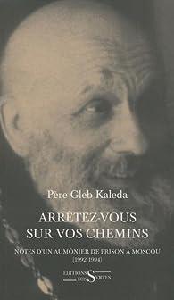 Arrêtez-vous sur vos chemins : Notes d'un aumônier de prison à Moscou (1992-1994) par Gleb Kaleda
