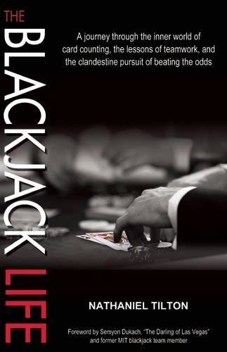 The Blackjack Life: A Journey Through the Inner World of Card Counting, the Lessons of Teamwork, and the Clandestine Pursuit of Beating the Odds