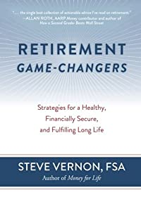 Retirement Game-Changers: Strategies for a Healthy, Financially Secure, and Fulfilling Long Life from Rest-of-Life Communications