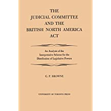 Judicial Committee and the British North America Act, The (Heritage)