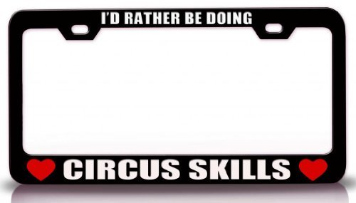 License Plate Covers I'D Rather Be Doing Circus Skills Sports Steel Metal License Plate Frame Bl # 51