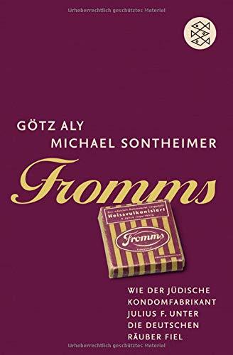 Fromms: Wie der jüdische Kondomfabrikant Julius F. unter die deutschen Räuber fiel (Die Zeit des Nationalsozialismus)