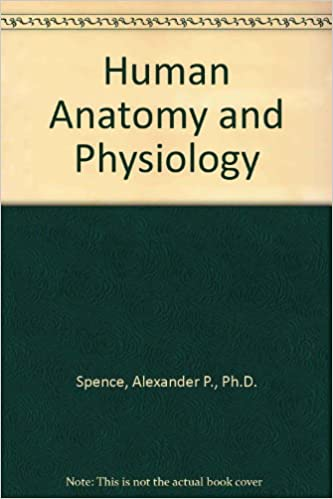 Human Anatomy and Physiology: Alexander P., Ph.D. Spence, Elliott B ...