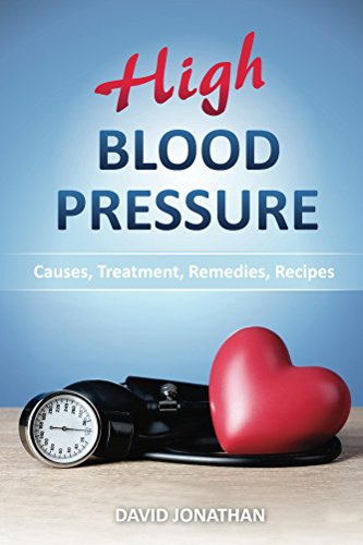High Blood Pressure: Causes, Treatment, Remedies, Recipes by David Jonathan