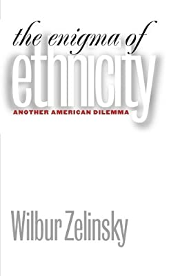 The Enigma of Ethnicity: Another American Dilemma