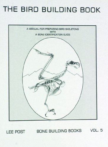 The Bird Building Book: A Manual for Preparing Bird Skeletons with a Bone Identification Guide