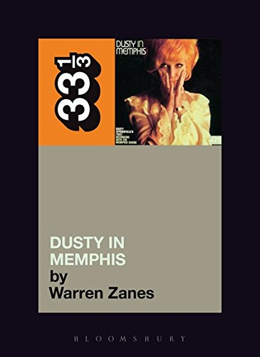 Download Dusty Springfield's Dusty in Memphis (Thirty Three and a Third series) PDF