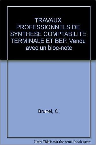 Livres gratuits à télécharger ipad 2 TRAVAUX PROFESSIONNELS DE SYNTHESE COMPTABILITE TERMINALE ET BEP. Vendu  avec un bloc-note by C Brunel,F Cochet,B Gentina,M Ayasse iBook 209178575X