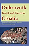 Dubrovnik Travel and Tourism, Croatia: Vacation, Honeymoon, Self-tour, Environmental Study