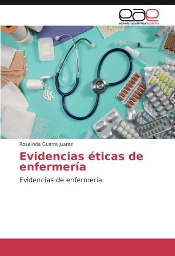 Evidencias eticas de enfermeria: Evidencias de enfermeria (Spanish Edition) [Rosalinda Guerra Juarez] (Tapa Blanda)