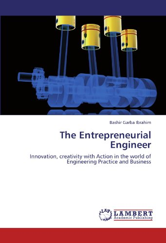 The Entrepreneurial Engineer: Innovation, creativity with Action in the world of Engineering Practice and Business