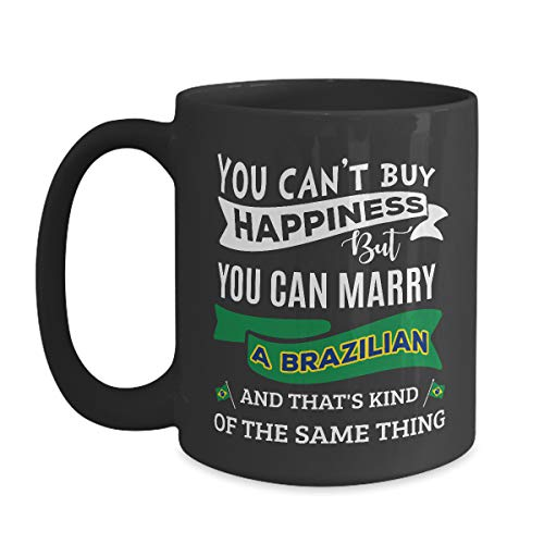 You Can't Buy Happiness But Can Marry A Brazilian Mug - 11 oz Black Coffee | Tea Mug Brazil Gift -
