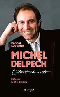 Michel Delpech : c'était chouette..., Louvrier, Pascal