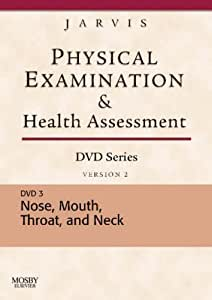 Physical Examination and Health Assessment DVD Series: DVD 3: Nose, Mouth, Throat, and Neck, Version 2, 1e