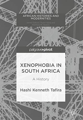 Xenophobia in South Africa: A History (African Histories and Modernities) pdf