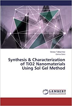 Book Synthesis & Characterization of TiO2 Nanomaterials Using Sol Gel Method