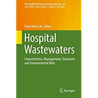 Hospital Wastewaters: Characteristics, Management, Treatment and Environmental Risks (The Handbook of Environmental Chemistry, Band 60)