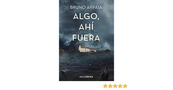 Algo, ahí fuera (Alianza Literaria (Al)) eBook: Bruno Arpaia, Pepa Linares: Amazon.es: Tienda Kindle