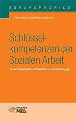 Schlüsselkompetenzen der Sozialen Arbeit: für die Tätigkeitsfelder Sozialarbeit und Sozialpädagogik