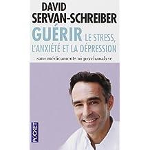 Guérir: le stress, l'anxiété et la dépression sans médicaments ni psychanalyse